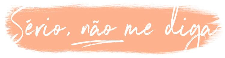 Blog Sério, não me diga | Luana Paiva